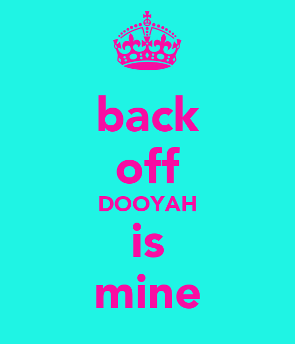 back off DOOYAH is mine