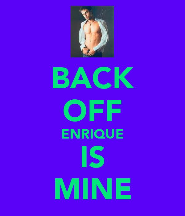 BACK OFF ENRIQUE IS MINE