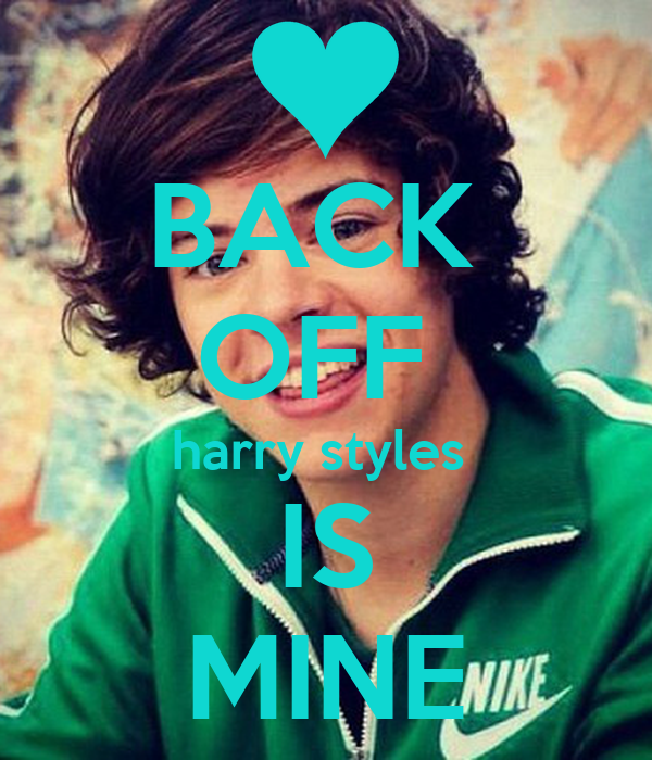 BACK  OFF  harry styles  IS MINE