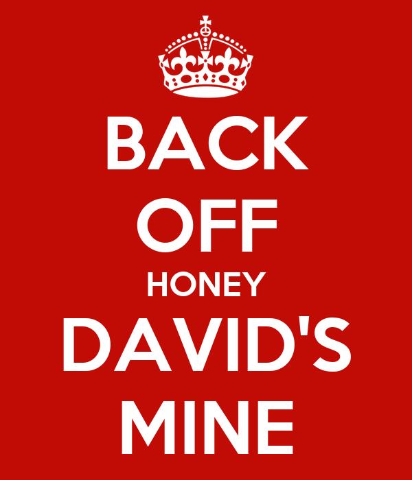 BACK OFF HONEY DAVID'S MINE