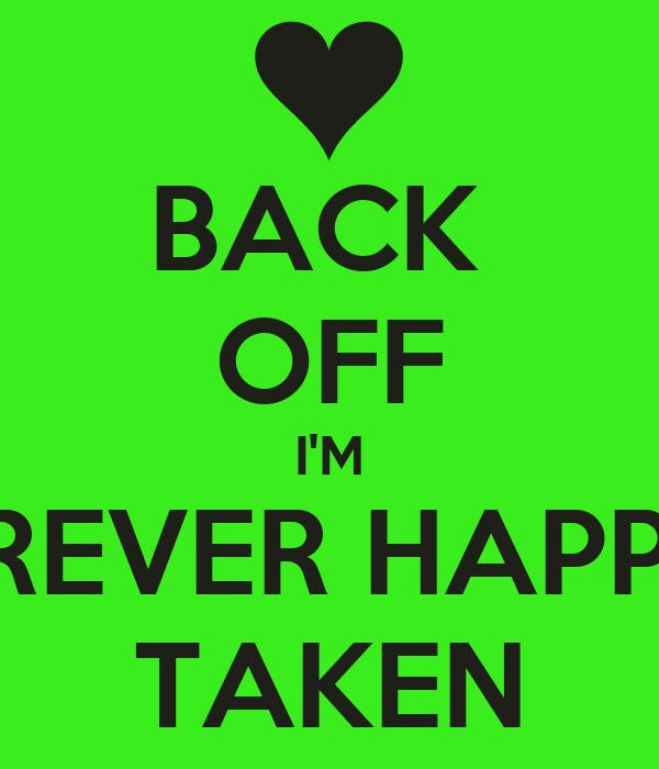 BACK  OFF I'M FOREVER HAPPILY TAKEN