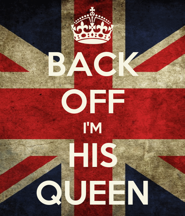 BACK OFF I'M HIS QUEEN