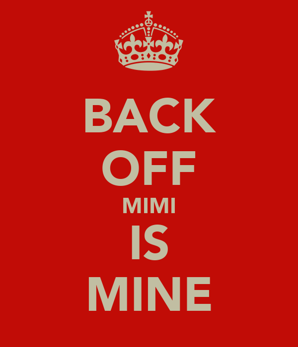 BACK OFF MIMI IS MINE
