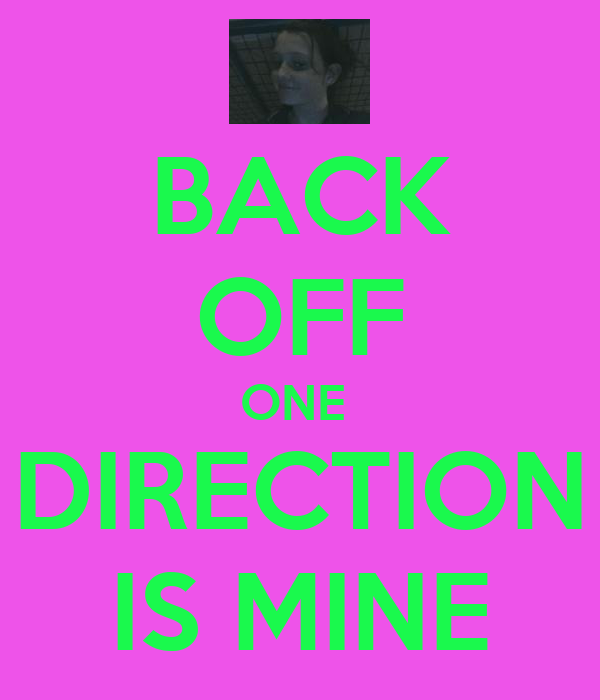 BACK OFF ONE  DIRECTION IS MINE