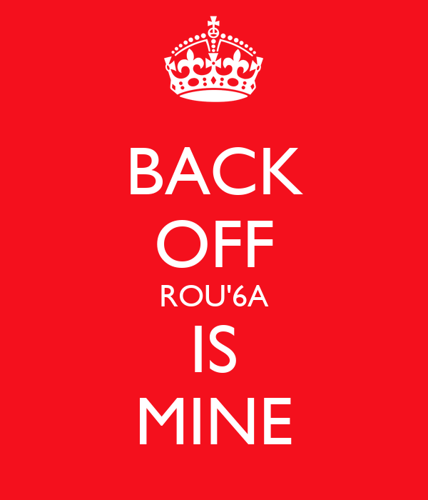 BACK OFF ROU'6A IS MINE