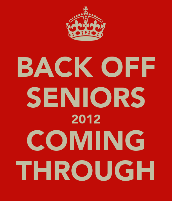 BACK OFF SENIORS 2012 COMING THROUGH