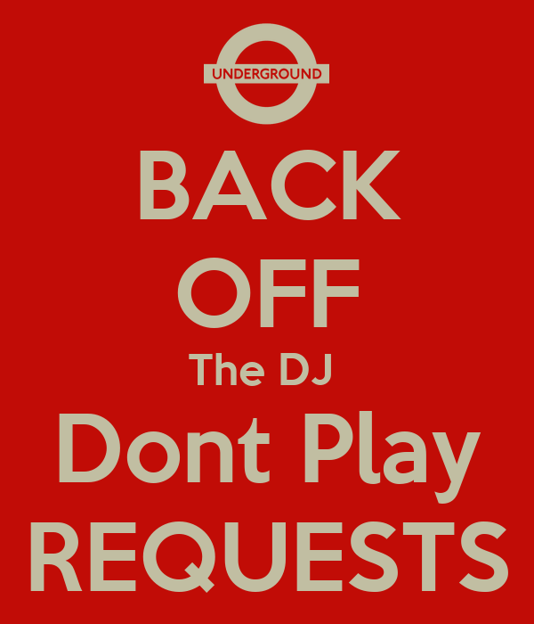 BACK OFF The DJ  Dont Play REQUESTS