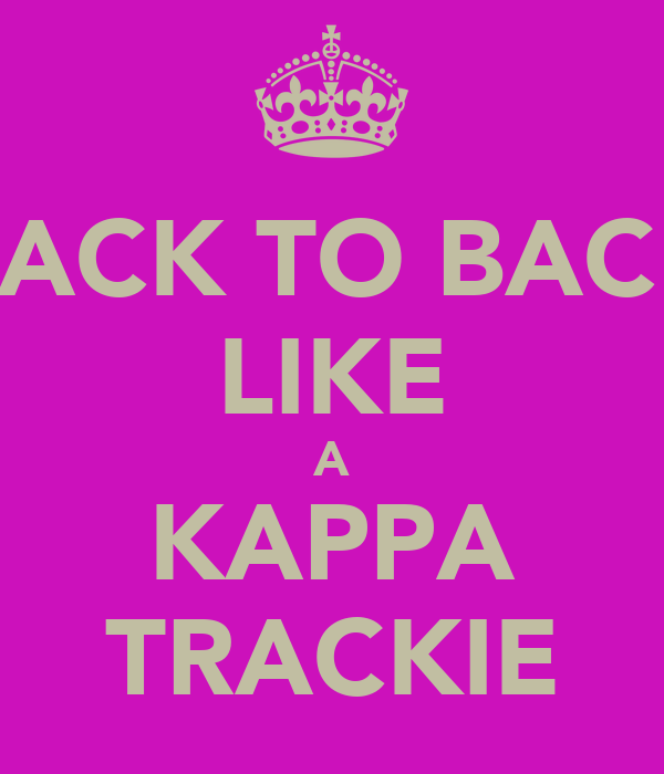BACK TO BACK LIKE A KAPPA TRACKIE