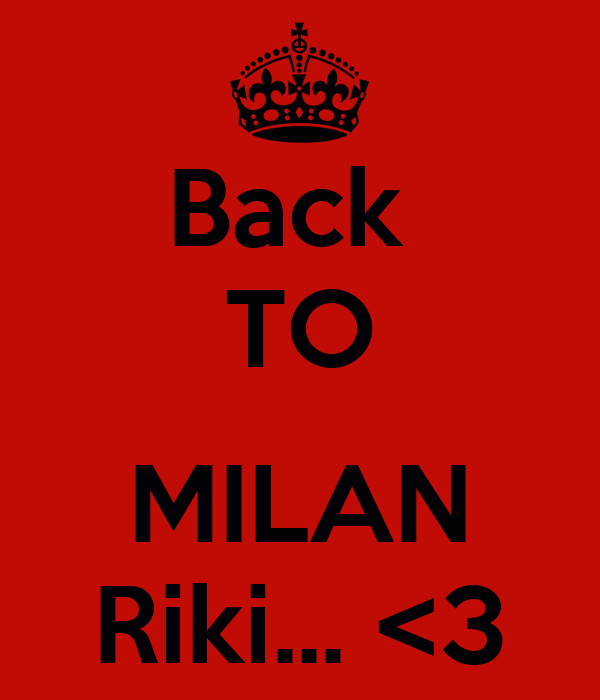 Back  TO  MILAN Riki... <3