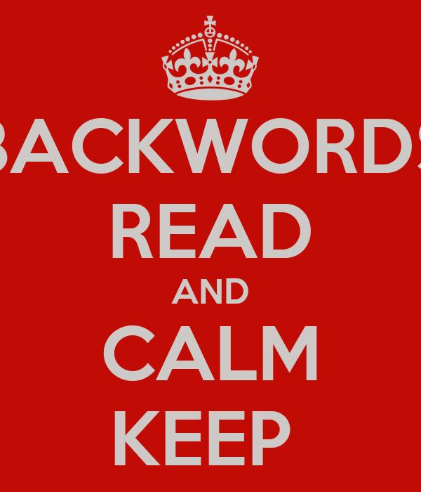 BACKWORDS READ AND CALM KEEP