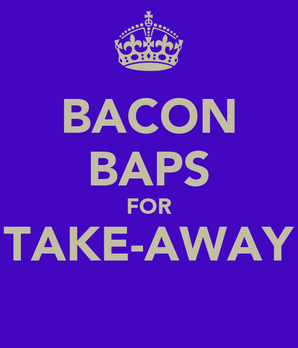 BACON BAPS FOR TAKE-AWAY