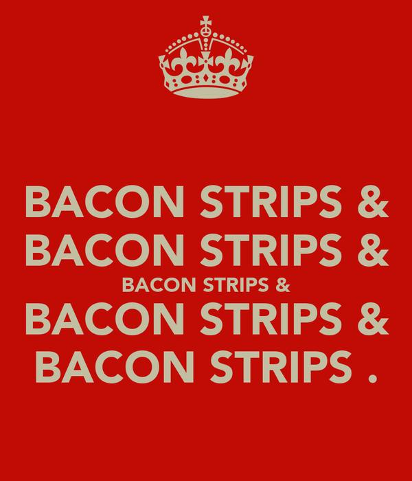 BACON STRIPS & BACON STRIPS & BACON STRIPS & BACON STRIPS & BACON STRIPS .