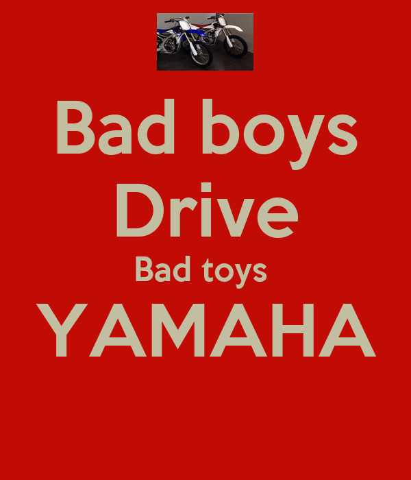 Bad boys Drive Bad toys  YAMAHA