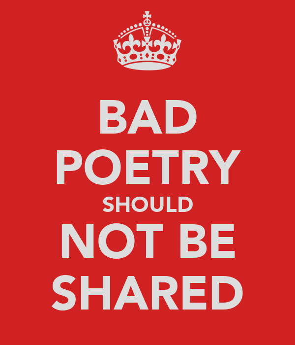 BAD POETRY SHOULD NOT BE SHARED