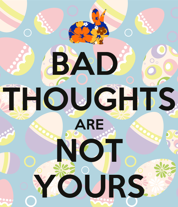 BAD  THOUGHTS ARE NOT YOURS