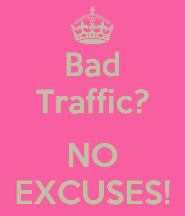 Bad Traffic?  NO EXCUSES!