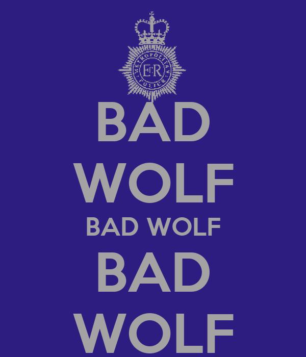 BAD WOLF BAD WOLF BAD WOLF