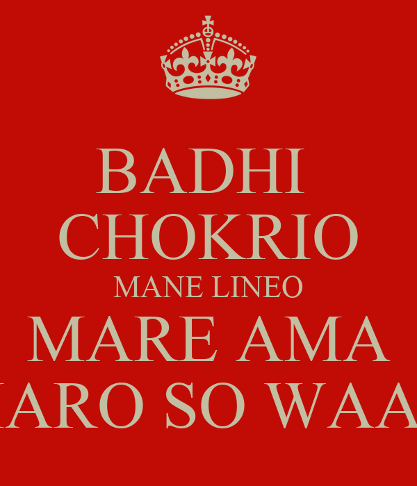 BADHI  CHOKRIO MANE LINEO MARE AMA MARO SO WAAK
