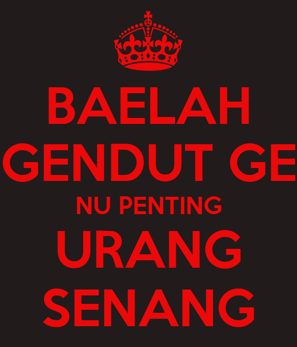 BAELAH GENDUT GE NU PENTING URANG SENANG