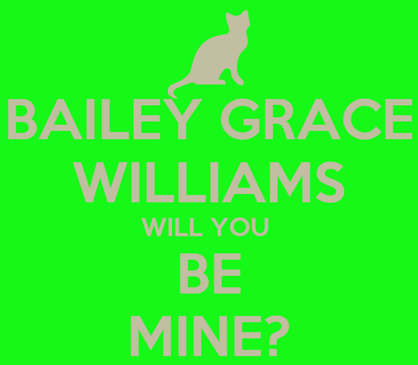 BAILEY GRACE WILLIAMS WILL YOU  BE MINE?