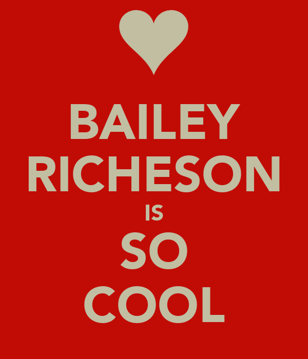 BAILEY RICHESON IS SO COOL