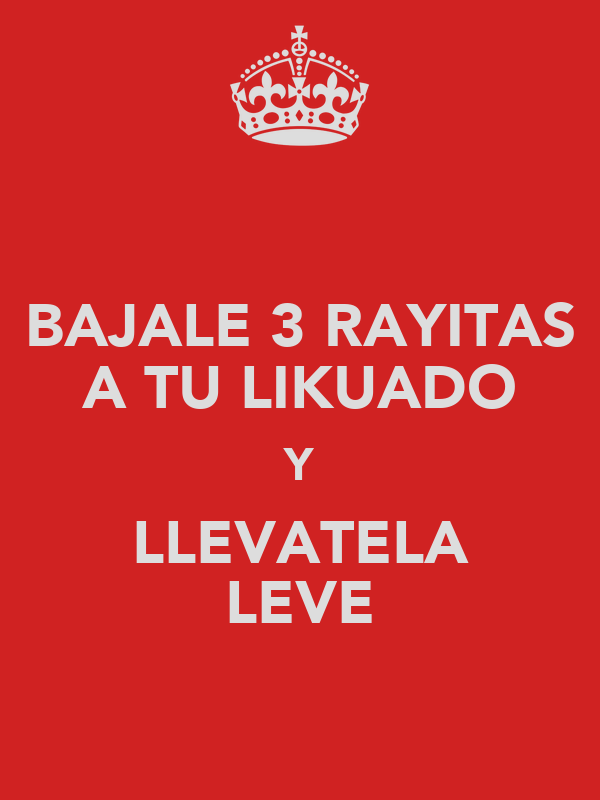 BAJALE 3 RAYITAS A TU LIKUADO Y LLEVATELA LEVE