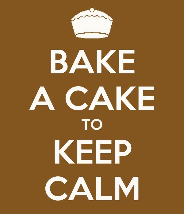 BAKE A CAKE TO KEEP CALM