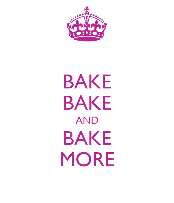 BAKE BAKE AND BAKE MORE