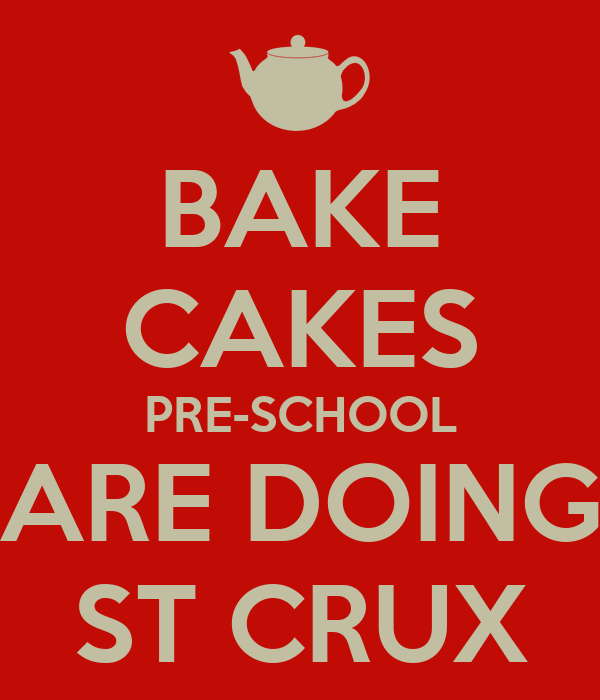BAKE CAKES PRE-SCHOOL ARE DOING ST CRUX