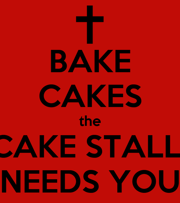 BAKE CAKES the CAKE STALL  NEEDS YOU