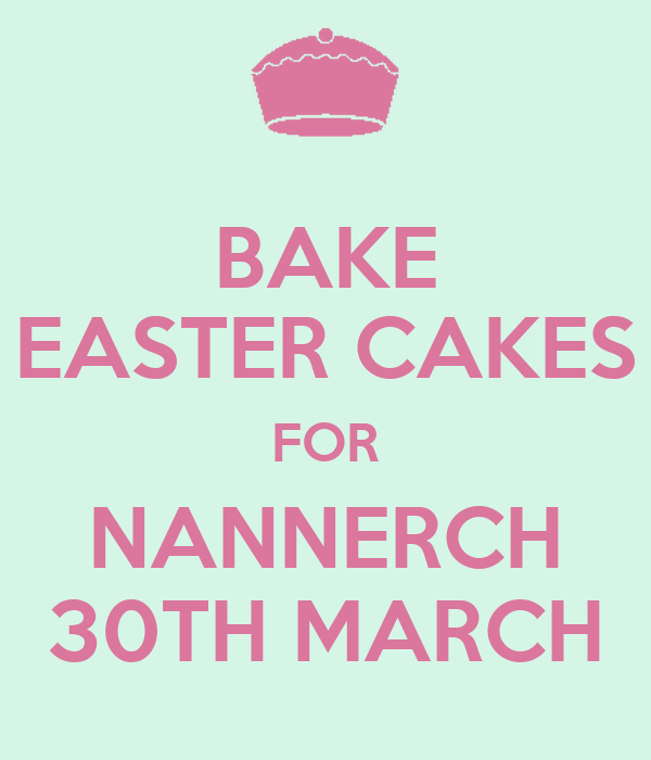 BAKE EASTER CAKES FOR NANNERCH 30TH MARCH