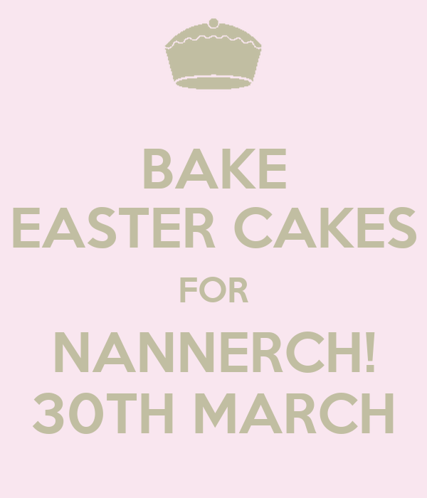 BAKE EASTER CAKES FOR NANNERCH! 30TH MARCH