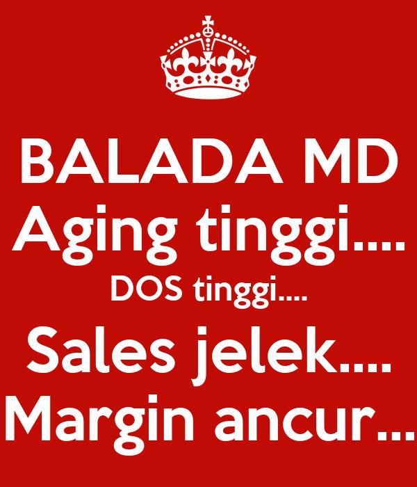 BALADA MD Aging tinggi.... DOS tinggi.... Sales jelek.... Margin ancur...