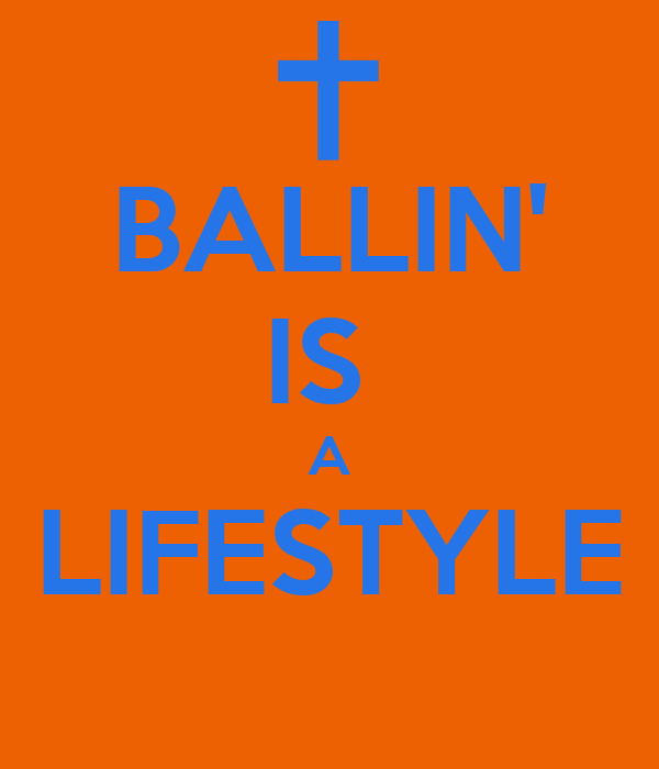 BALLIN' IS  A LIFESTYLE