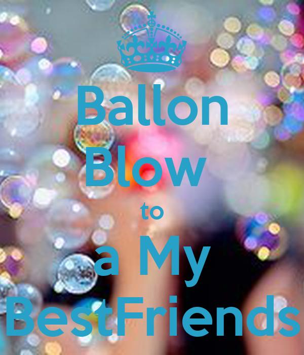 Ballon Blow  to a My BestFriends