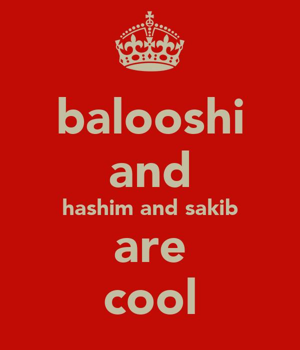 balooshi and hashim and sakib are cool