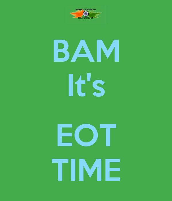 BAM It's  EOT TIME