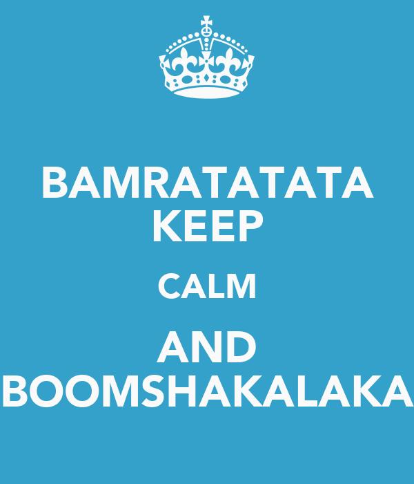 BAMRATATATA KEEP CALM AND BOOMSHAKALAKA