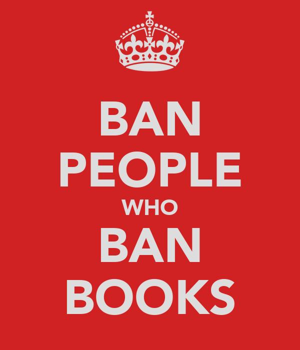 BAN PEOPLE WHO BAN BOOKS