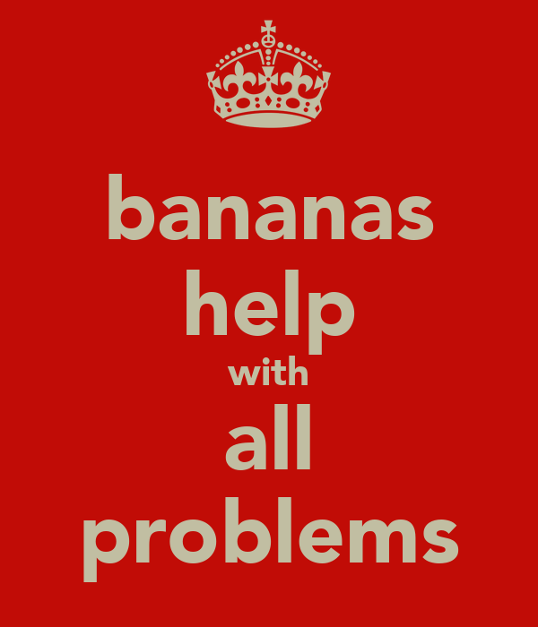 bananas help with all problems