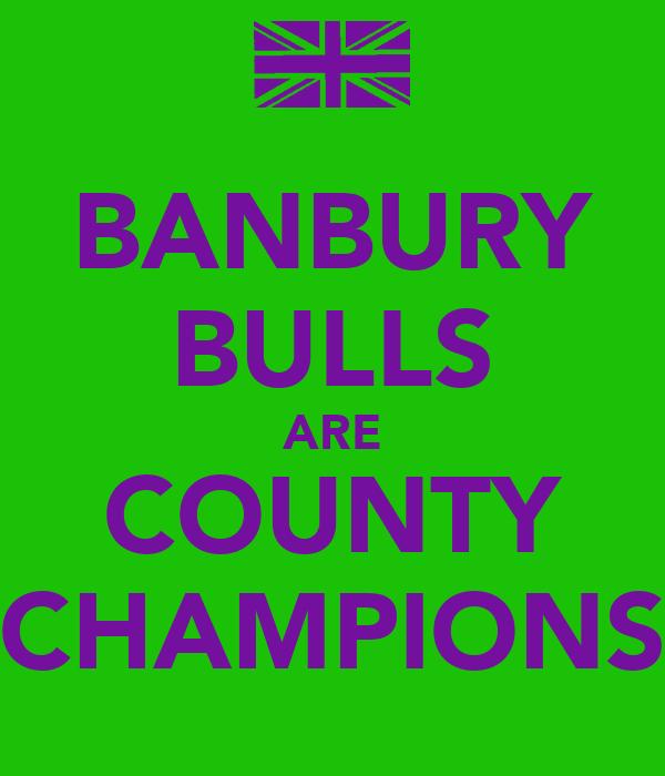 BANBURY BULLS ARE COUNTY CHAMPIONS
