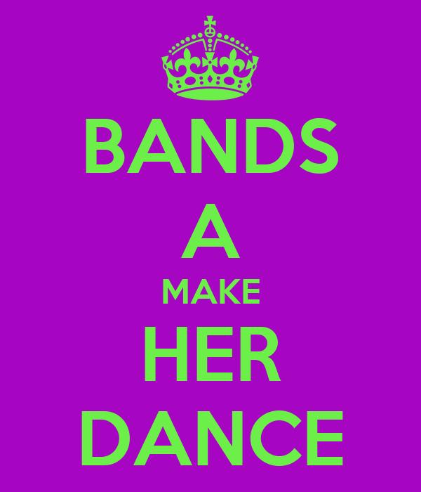 BANDS A MAKE HER DANCE