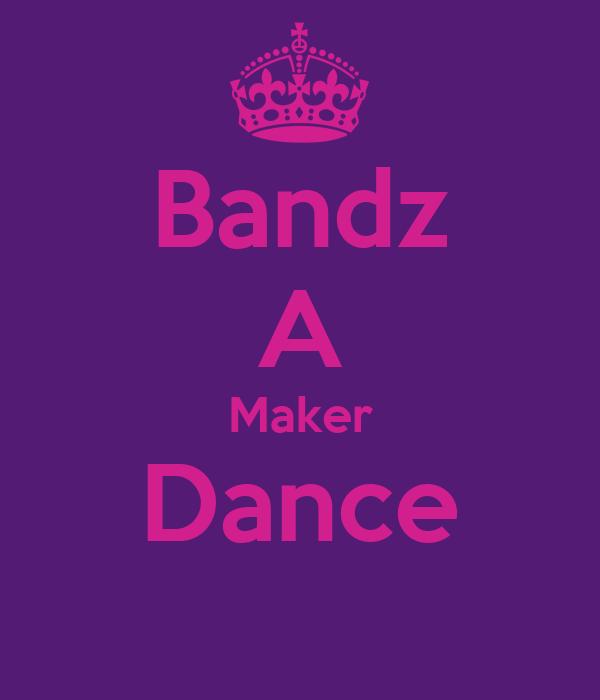 Bandz A Maker Dance