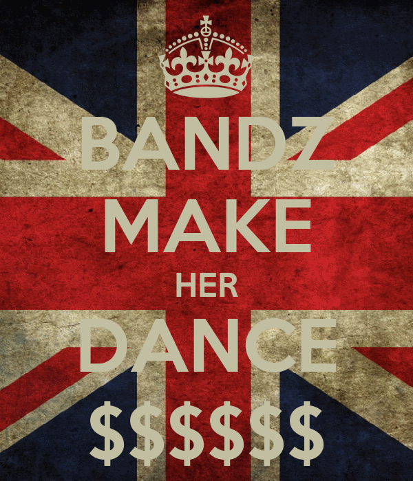 BANDZ MAKE HER DANCE $$$$$$