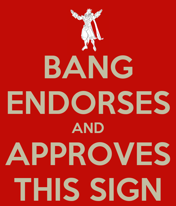 BANG ENDORSES AND APPROVES THIS SIGN