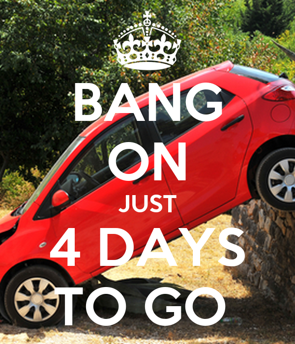 BANG ON JUST 4 DAYS TO GO