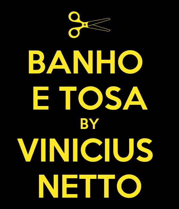 BANHO  E TOSA BY VINICIUS  NETTO