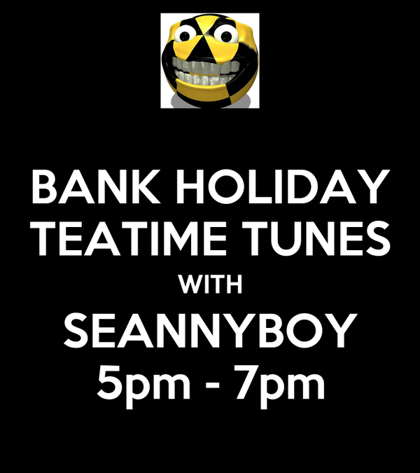 BANK HOLIDAY TEATIME TUNES WITH SEANNYBOY 5pm - 7pm