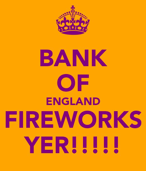 BANK OF ENGLAND FIREWORKS YER!!!!!