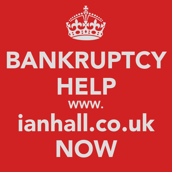 BANKRUPTCY HELP WWW. ianhall.co.uk NOW